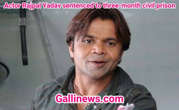 Actor Rajpal Yadav sentenced to three-month civil prison