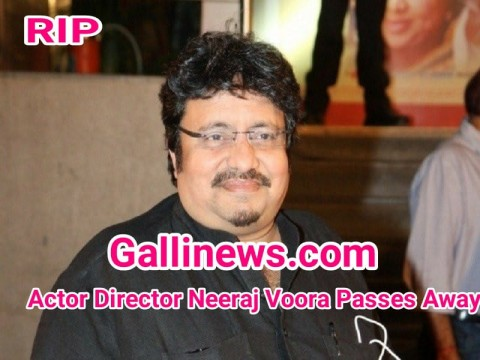 RIP Actor Director Neeraj Vora