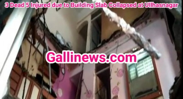 3 dead 5 injured due to Building Slab Collapsed at Ullhasnagar