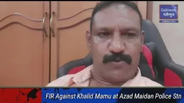 FIR Against Khalid Mamu at Azad Maidan Police Stn