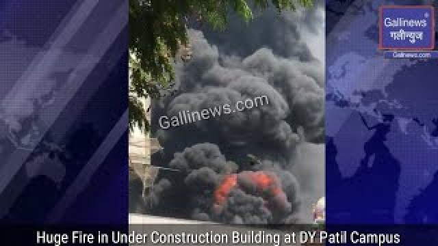 Fire in Underconstruction Building in DY Patil Campus