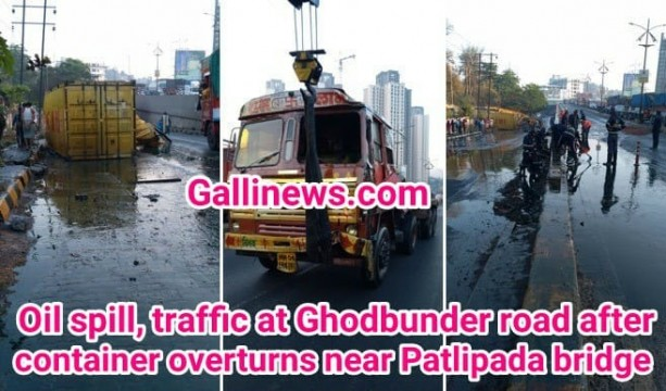 Major Oil Spill after Container over Turn on Thane Ghodbunder Road near Patlipada bridge
