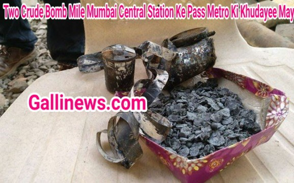Two Suspected Crude Bomb Mile Mumbai Central Station Ke Pass Metro Ki Khudayee Mein