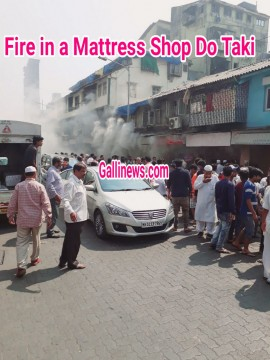 Fire in Mattress Shop  Next to Afreen Hotel at Chor Bazar Kasai Mohallah