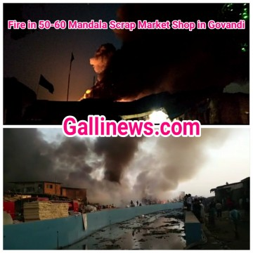 Major Fire at Mandala Mankhurd Scrap Market 50 se 60 Dukano aag ki Chapet may