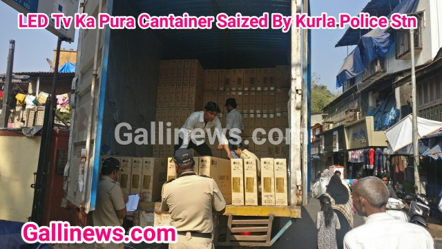 LED TV Ka Pura Containers Seized By Kurla Police Stn