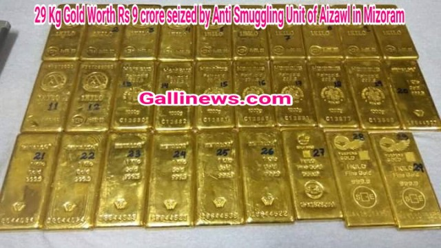 29 Kg Gold Worth Rs 9 crore seized by Anti Smuggling Unit of Aizawl in Mizoram