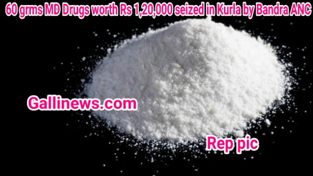 60 grms MD Drugs worth Rs 1 lakh 20 thousand seized in Kurla by Bandra ANC