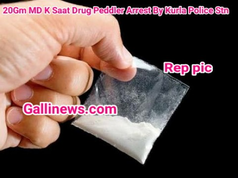 20Gm MD K Saat Drug Peddler Arrest By Kurla Police Stn