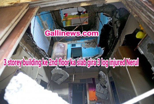 3 Storey Building ke 2nd floor ka slab gira 3 log injured Nerul