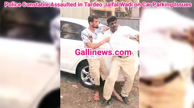 Police Constable Assaulted in Tardeo Jaifal Wadi on Car Parking Issue