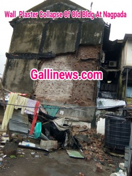 Wall Collapsed of Old and Dialapted Bldg of Tambawala Bldg Nagpada
